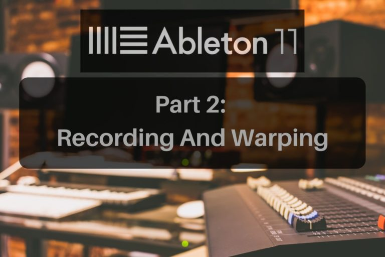 Learn recording and warping with Ableton Live 11.