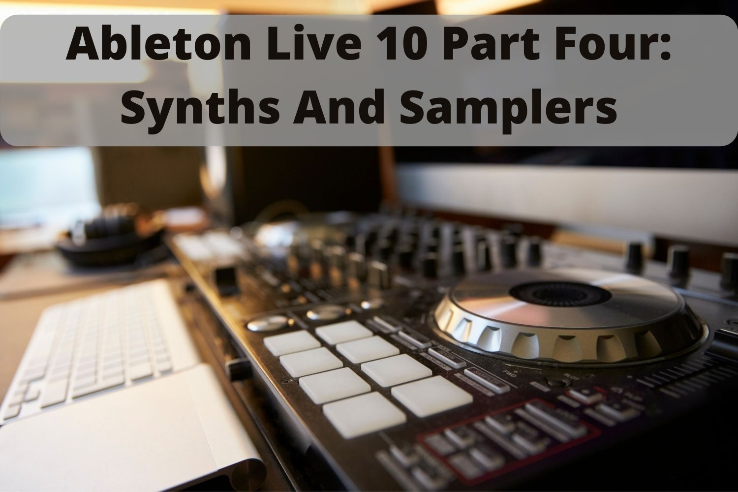 Learn Ableton Live 10 Suite through tutorials, tracks, and more. The fourth part.