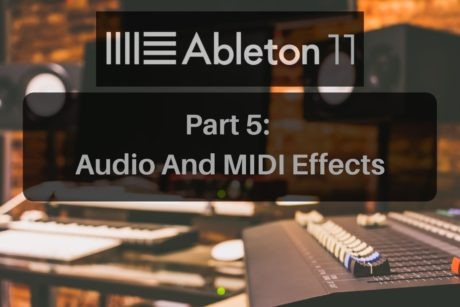 Learn audio and MIDI effects with Ableton Live 11.
